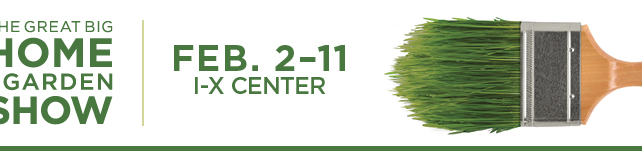 Meet Us at the I-X Center for The Great Big Home + Garden Show Feb 2-11, 2018